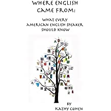 Where English Came From: What Every American English Speaker Should Know (English Edition)