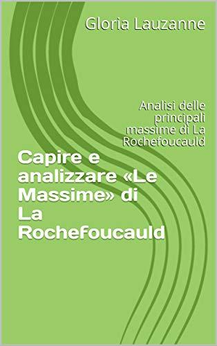 Capire E Analizzare «le Massime» Di La Rochefoucauld: Analisi Delle Principali Massime Di La Rochefoucauld por Gloria Lauzanne Gratis