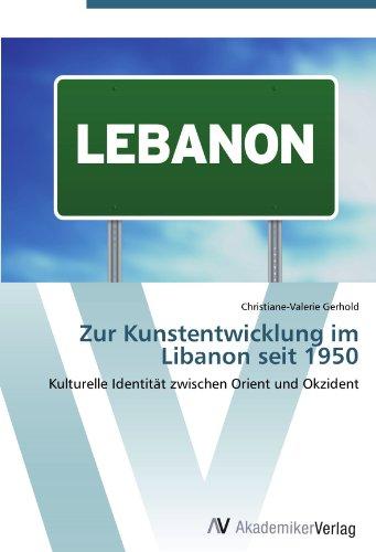 Zur Kunstentwicklung im Libanon seit 1950: Kulturelle Identität zwischen Orient und Okzident