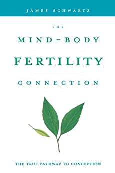 The Mind-Body Fertility Connection: The True Pathway to Conception von [Schwartz, James]