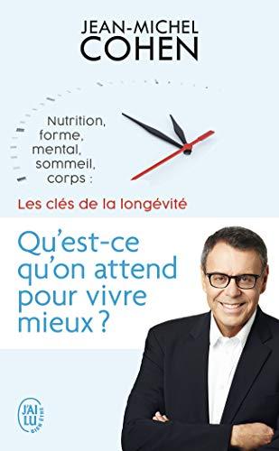 Qu'est-ce qu'on attend pour vivre mieux ? : Nutrition, forme, mental, sommeil, corps : les 5 clés de la longévité