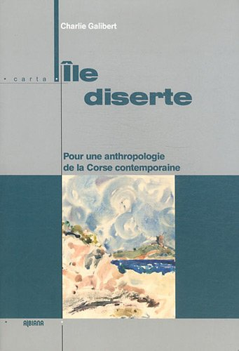 Ile diserte : Pour une anthropologie de la Corse contemporaine