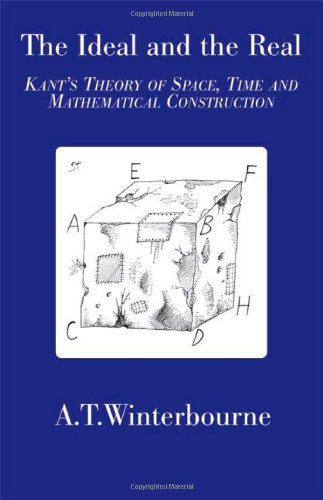 The Ideal and the Real - Kant's Theory of Space, Time and Mathematical Construction by A. T. Winterbourne (2007-05-02)