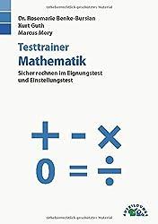 Testtrainer Mathematik: Sicher rechnen im Eignungstest und Einstellungstest | Grundrechenarten, Bruchrechnen, Textaufgaben, Dreisatz, Prozentrechnen ... | Rund 1.000 Aufgaben mit allen Lösungswegen
