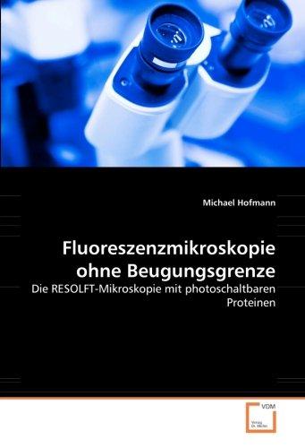 Fluoreszenzmikroskopie ohne Beugungsgrenze: Die RESOLFT-Mikroskopie mit photoschaltbaren Proteinen