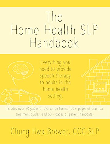 The Home Health SLP Handbook: Everything you need to provide speech therapy to adults in the home health setting. (English Edition)
