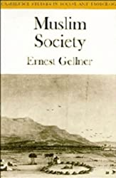 Muslim Society (Cambridge Studies in Social and Cultural Anthropology) by Ernest Gellner (1981-07-31)