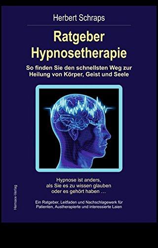 Ratgeber Hypnosetherapie: So finden Sie den schnellsten Weg zur Heilung von Körper, Geist und Seele