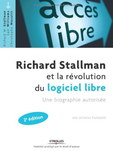 Richard Stallman et la révolution du logiciel libre: Une biographie autorisée.