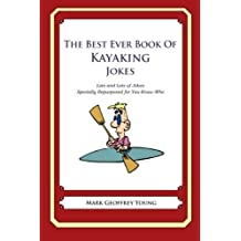 The Best Ever Book of Kayaker Jokes: Lots and Lots of Jokes Specially Repurposed for You-Know-Who by Mark Geoffrey Young (2012-07-19)