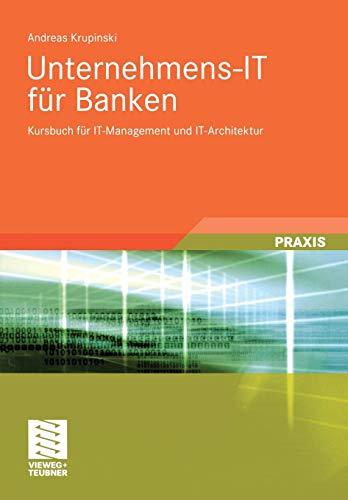 Unternehmens-IT für Banken: Kursbuch für IT-Management und IT-Architektur