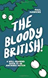 The Bloody British: A Well-Meaning Guide to an Awkward Nation - Paul Hawkins