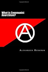 What is Communist Anarchism?: An ABC of Anarchism by Alexander Berkman (2015-03-03)