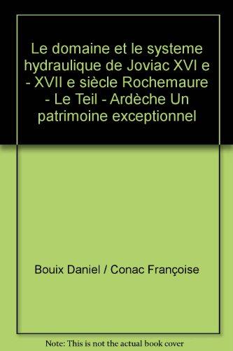 Le domaine et le systeme hydraulique de Joviac XVI e - XVII e siècle Rochemaure - Le Teil - Ardèche Un patrimoine exceptionnel