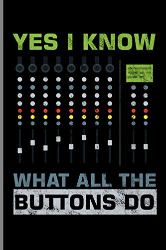 Yes I Know What All The Buttons Do: Recording Mixing Music Sounds Gift For DJ And Audio Engineering (6