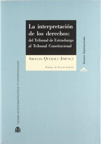 La interpretación de los derechos : del Tribunal de Estrasburgo al Tribunal Constitucional por Argelia Queralt Jiménez