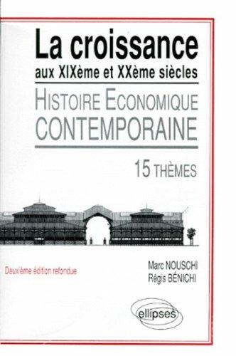 Histoire économique contemporaine: La croissance du XIXème au XXème siècle : 15 thèmes par Marc Nouschi