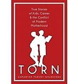[Torn: True Stories of Kids, Career & the Conflict of Modern Motherhood [ TORN: TRUE STORIES OF KIDS, CAREER & THE CONFLICT OF MODERN MOTHERHOOD BY Walravens, Samantha Parent ( Author ) Apr-01-2011[ TORN: TRUE STORIES OF KIDS, CAREER & THE CONFLICT OF MODERN MOTHERHOOD [ TORN: TRUE STORIES OF KIDS, CAREER & THE CONFLICT OF MODERN MOTHERHOOD BY WALRAVENS, SAMANTHA PARENT ( AUTHOR ) APR-01-2011 ] By Walravens, Samantha Parent ( Author )Apr-01-2011 Paperback