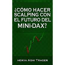 ¿Cómo Hacer Scalping con el Futuro del Mini-DAX? (Spanish Edition)