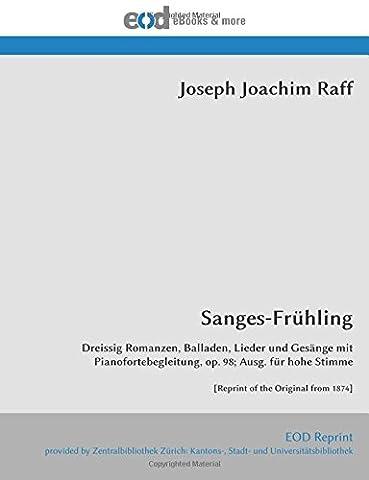 Sanges-Frühling: Dreissig Romanzen, Balladen, Lieder und Gesänge mit Pianofortebegleitung, op. 98; Ausg. für hohe Stimme [Reprint of the Original from 1874]