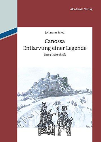 Canossa: Entlarvung einer Legende. Eine Streitschrift