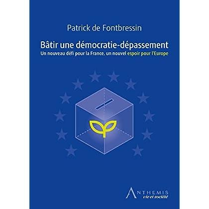 Bâtir une démocratie-dépassement: Un nouveau défi pour la France, un nouvel espoir pour l'Europe
