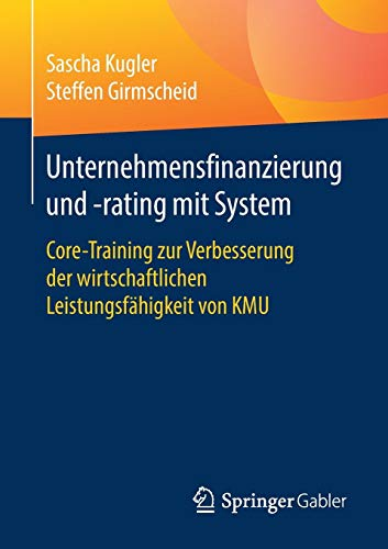 Unternehmensfinanzierung und -rating mit System: Core-Training zur Verbesserung der wirtschaftlichen Leistungsfähigkeit von KMU