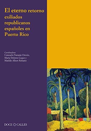 El eterno retorno. Exiliados republicanos españoles en Puerto Rico (Colección Antilia)