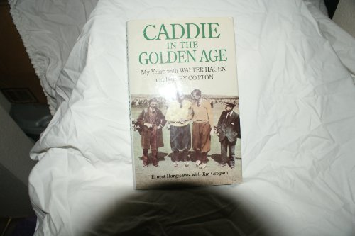 Caddie in the Golden Age: My Years with Walter Hagen and Henry Cotton por Ernest Hargreaves