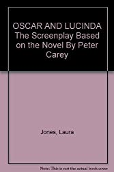 Oscar and Lucinda: The Screenplay