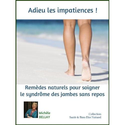 ADIEU LES IMPATIENCES ! Remèdes Naturels Pour Soigner Le Syndrome Des Jambes Sans Repos (Santé & Bien-Etre Naturel t. 2)