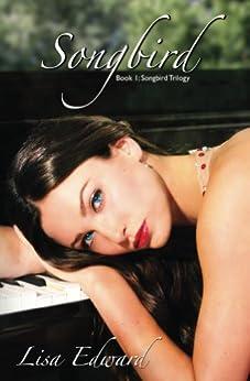 Songbird: Book 1: Songbird Trilogy by [Edward, Lisa]