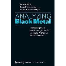 Analyzing Black Metal - Transdisziplinäre Annäherungen an ein düsteres Phänomen der Musikkultur (Studien zur Popularmusik)