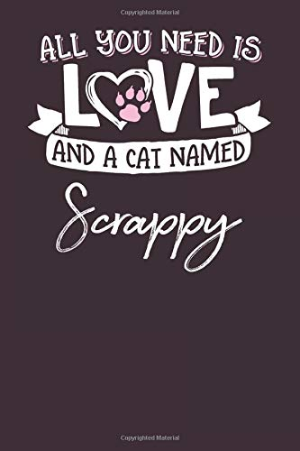 All You Need is Love and a Cat Named Scrappy: 6x9 Cute Scrappy Cat Name Notebook Journal Gift for Cat Lovers Owners -