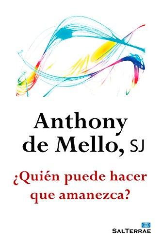 ¿QUIÉN PUEDE HACER QUE AMANEZCA? (El Pozo de Siquem nº 22) por ANTHONY DE MELLO SJ