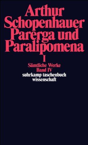 fünf Bänden: Band IV: Parerga und Paralipomena. Kleine philosophische Schriften I: Parerga Und Paralipomena 1 (suhrkamp taschenbuch wissenschaft) ()