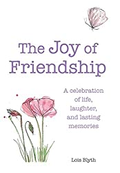 The Joy of Friendship: A celebration of life, laughter and lasting memories