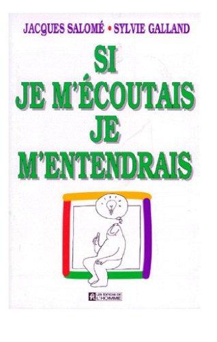 Si je m'écoutais je m'entendrais par Jacques Salomé et Sylvie Galand