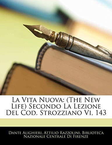 La Vita Nuova: The New Life Secondo La Lezione del Cod. Strozziano VI, 143