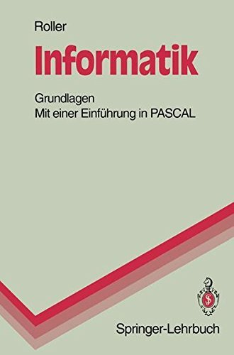 Informatik: Grundlagen Mit einer Einf??hrung in PASCAL (Springer-Lehrbuch) by Dieter Roller (1994-01-01)