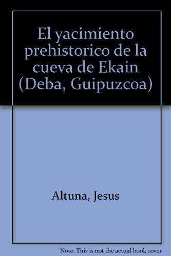 Yacimiento prehistorico en la cueva de ekain (deba), el (Beca Barandiaran) por Jesus Altuna Etxabe
