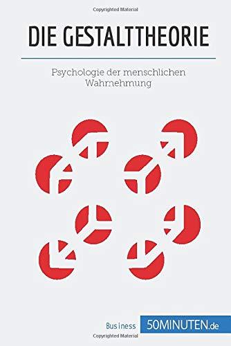 Die Gestalttheorie: Psychologie der menschlichen Wahrnehmung