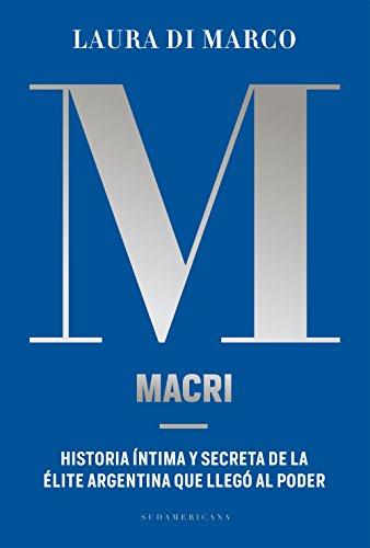 Macri: Historia íntima y secreta de la élite argentina que llegó al poder (Spanish Edition)