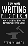 Nine Day Novel: Writing Fiction: How to Use Story Structure and Write Your Fiction Novel Faster (Writing Fiction Novels Book 2) (English Edition)