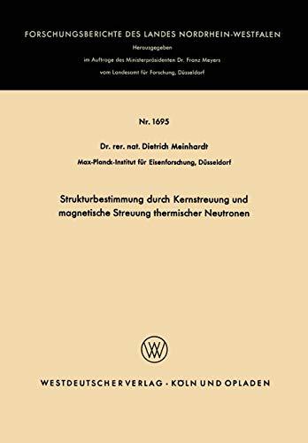 Strukturbestimmung durch Kernstreuung und magnetische Streuung thermischer Neutronen (Forschungsberichte des Landes Nordrhein-Westfalen) (German Edition)