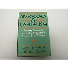Democracy and Capitalism: Property, Community and the Contradictons of Modern Social Thought by Samuel Bowles (1986-01-01)