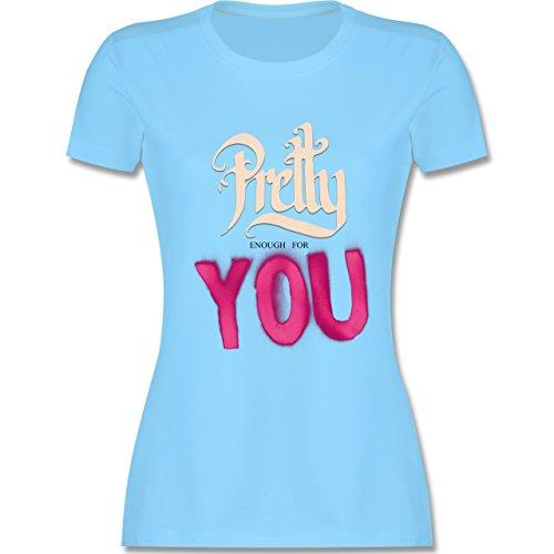 Statement Shirts - Pretty enough for you - tailliertes Premium T-Shirt mit Rundhalsausschnitt für Damen Hellblau