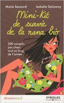 Mini-kit de survie de la nana bio : 200 conseils pas chers tout au long de l'anne de Isabelle Delannoy,Marie Beuzard ( 3 dcembre 2009 )