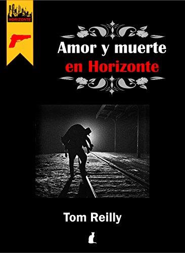 Amor y muerte en Horizonte: Historias negras y mágicas de Horizonte. por Tom Reilly