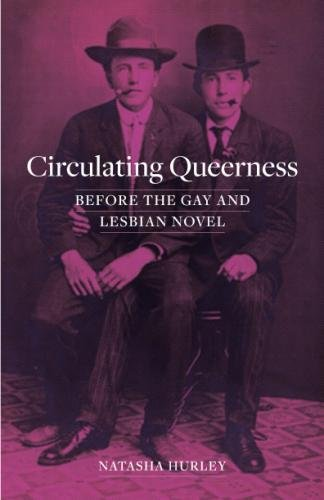Circulating Queerness: Before the Gay and Lesbian Novel